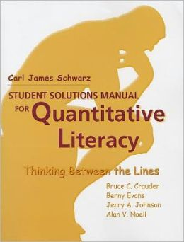 Quantitative Literacy: Thinking Between the Lines Student Solutions Manual