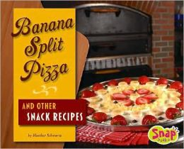 Banana Split Pizza and Other Snack Recipes