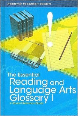 The Essential Reading and Language Arts Glossary I: A Student Reference Guide