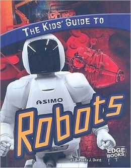 The Kids' Guide to Robots