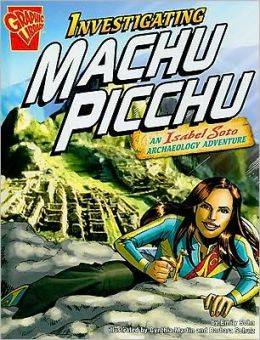 Investigating Machu Picchu: An Isabel Soto Archaeology Adventure