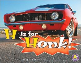 H Is for Honk!: A Transportation Alphabet