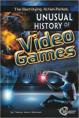 Electrifying, Action-Packed, Unusual History of Video Games, The