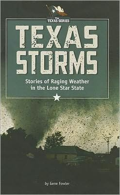 Texas Storms: Stories of Raging Weather in the Lone Star State