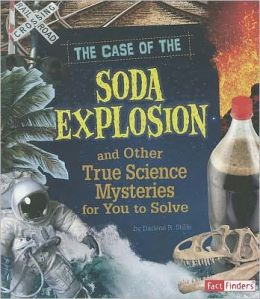 Case of the Soda Explosion and Other True Science Mysteries for You to Solve, The