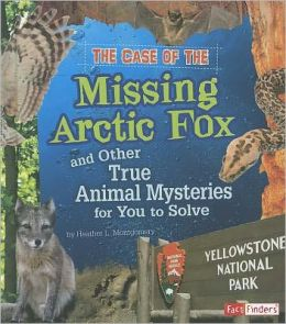 Case of the Missing Arctic Fox and Other True Animal Mysteries for You to Solve, The