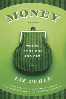 Money, A Memoir: Women, Emotions, and Cash