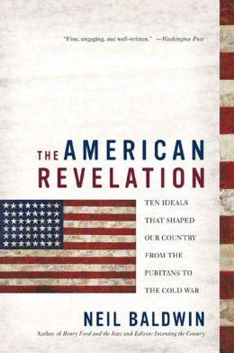 The American Revelation: Ten Ideals That Shaped Our Country from the Puritans to the Cold War