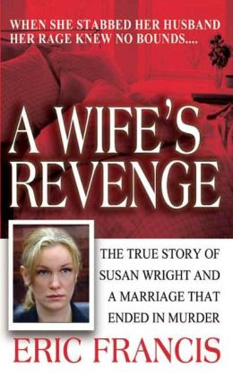 A Wife's Revenge: The True Story of Susan Wright and a Marriage that Ended in Murder
