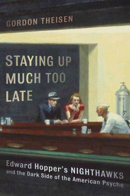 Staying Up Much Too Late: Edward Hopper's Nighthawks and the Dark Side of the American Psyche