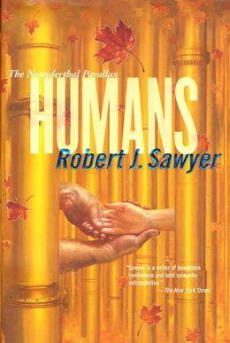 The Neanderthal Parallax 2 - Humans - Robert J Sawyer