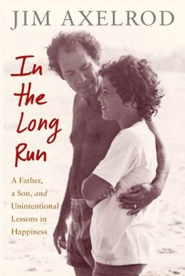 In the Long Run: A Father, a Son, and Unintentional Lessons in Happiness