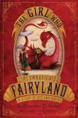 Book Cover Image. Title: The Girl Who Circumnavigated Fairyland in a Ship of Her Own Making (Fairyland Series #1), Author: Catherynne M. Valente