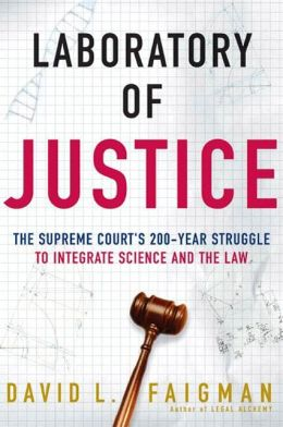 Laboratory of Justice: The Supreme Court's 200-Year Struggle to Integrate Science and the Law