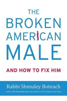 The Broken American Male: And how to Fix Him