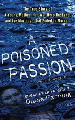 A Poisoned Passion: A Young Mother, her War Hero Husband, and the Marriage that Ended in Murder