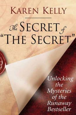 The Secret of The Secret: Unlocking the Mysteries of the Runaway Bestseller