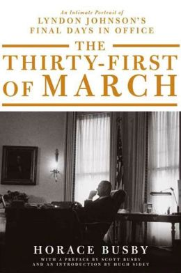 The Thirty-first of March: An Intimate Portrait of Lyndon Johnson's Final Days in Office