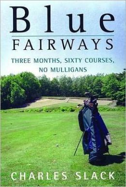 Blue Fairways: Three Months, Sixty Courses, No Mulligans