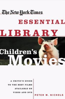 New York Times Essential Library: Children's Movies: A Critic's Guide to the Best Films Available on Video and DVD