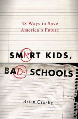Smart Kids, Bad Schools: 38 Ways to Save America's Future