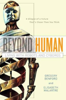 Beyond Human: Living with Robots and Cyborgs