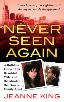Never Seen Again: A Ruthless Lawyer, His Beautiful Wife, and the Murder That Tore a Family Apart (St. Martin's True Crime Library Series)