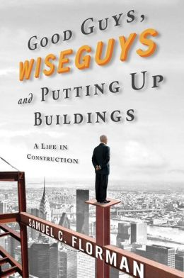 Good Guys, Wiseguys, and Putting Up Buildings: A Life in Construction
