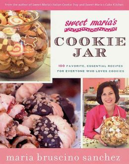 Sweet Maria's Cookie Jar: 100 Favorite, Essential Recipes for Everyone Who Loves Cookies