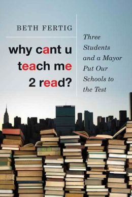 Why Can't U Teach Me 2 Read: Three Students and a Mayor Put Our Schools to the Test
