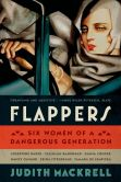 Book Cover Image. Title: Flappers:  Six Women of a Dangerous Generation, Author: Judith Mackrell