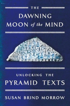 The Dawning Moon of the Mind: Unlocking the Pyramid Texts