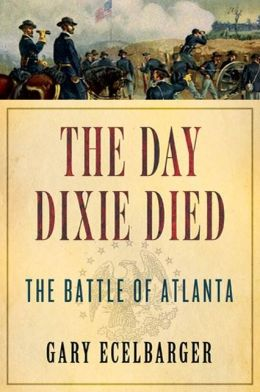 The Day Dixie Died: The Battle of Atlanta