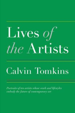 Lives of the Artists: Portraits of Ten Artists Whose Work and Lifestyles Embody the Future of Contemporary Art