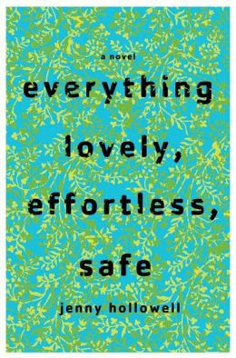 Everything Lovely, Effortless, Safe: A Novel