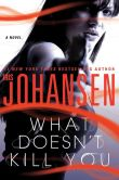 Book Cover Image. Title: What Doesn't Kill You, Author: Iris Johansen