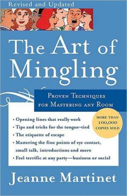 The Art of Mingling: Easy, Proven Techniques for Mastering Any Room