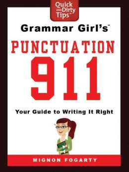 Grammar Girl's Punctuation 911: Your Guide to Writing it Right