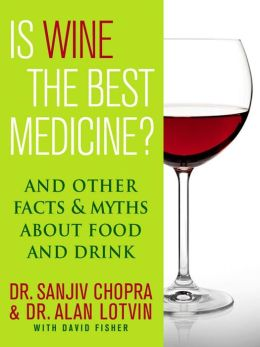 Is Wine the Best Medicine?: And Other Facts & Myths About Food & Drink