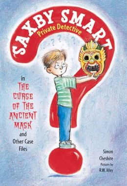 The Curse of the Ancient Mask and Other Case Files: Saxby Smart, Private Detective: Book 1