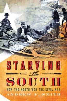 Starving the South: How the North Won the Civil War