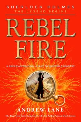 Rebel Fire (Sherlock Holmes: The Legend Begins Series #2)