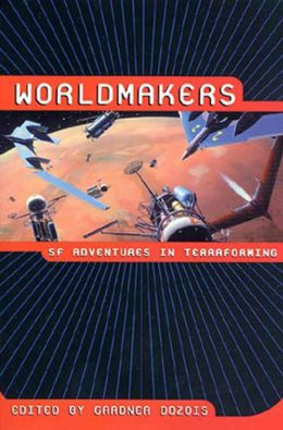 Worldmakers: SF Adventures in Terraforming
