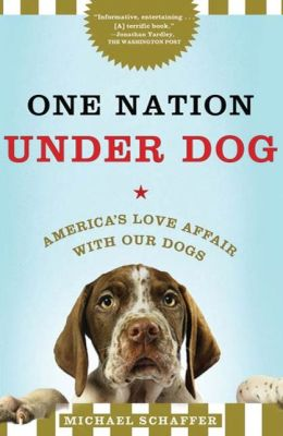 One Nation under Dog: Adventures in the New World of Prozac-Popping Puppies, Dog-Park Politics, and Organic Pet Food