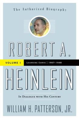 Robert A. Heinlein: In Dialogue with His Century: Volume 1 (1907-1948): Learning Curve