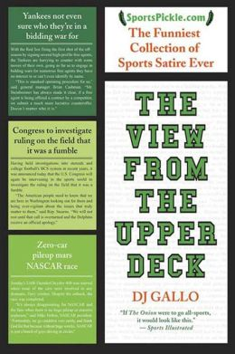 The View from the Upper Deck: SportsPickle Presents the Funniest Collection of Sports Satire Ever