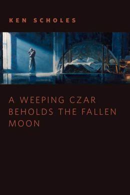 A Wheeping Czar Beholds the Fallen Moon