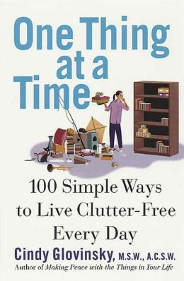 One thing at a time 100 simple ways to live clutter free every day by