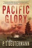 Book Cover Image. Title: Pacific Glory:  A Novel, Author: P. T. Deutermann