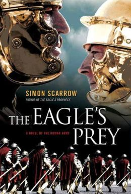 The Eagle's Prey: A Novel of the Roman Army